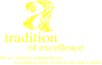 a tradition of excellence We are what we repeatedly do. Excellence, then, is not an act, but a habit.