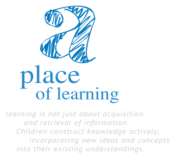 a place of learning, learning is not just about acquisition and retrieval of information. Children construct knowledge actively, incorporating new ideas and concepts into their existing understandings.