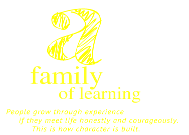 a family of learning, People grow through experience if they meet life honestly and courageously. This is how character is built.